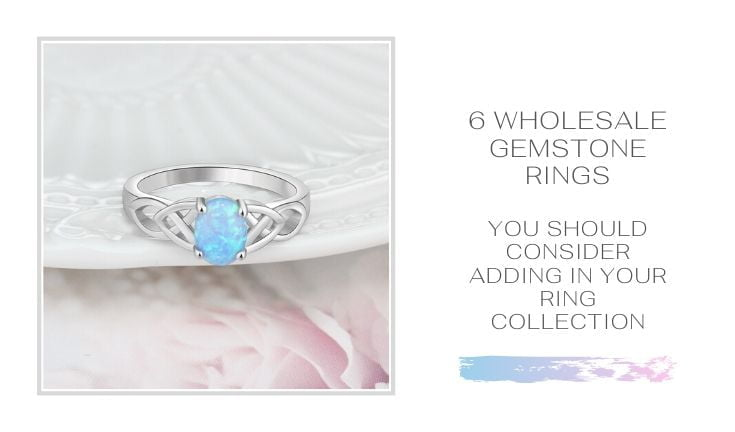 6 Wholesale Gemstone Rings You Should Consider Adding in Your Ring Collection