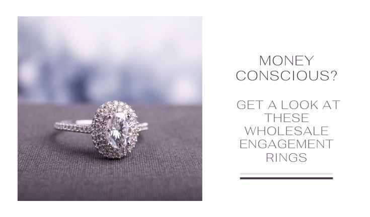 Money Conscious? Get A Look At These Wholesale Engagement Rings