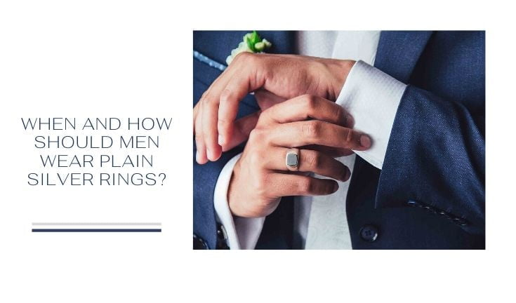 When And How Should Men Wear Plain Silver Rings?